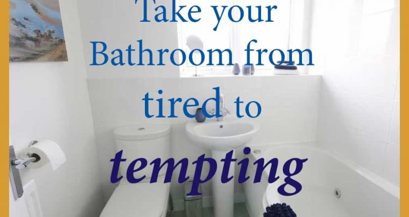 Take your bathroom from tired to tempting