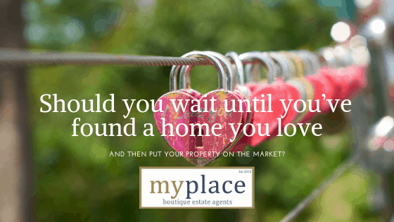 Should you wait until you've found a home you love before putting your property on the market?